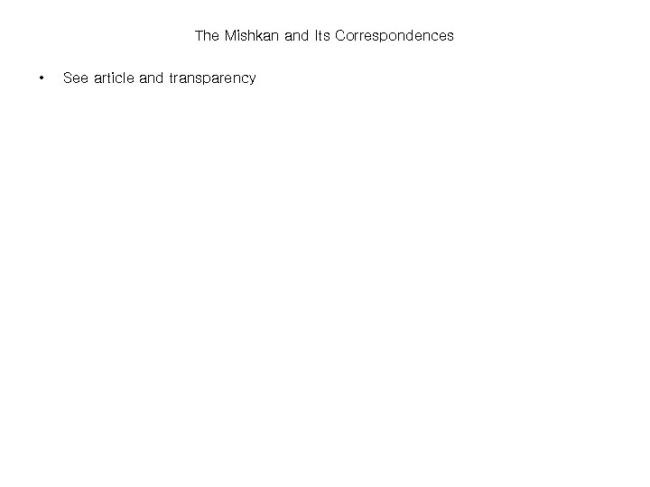 The Mishkan and Its Correspondences • See article and transparency