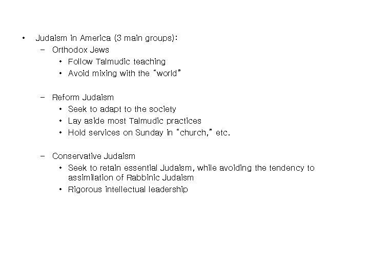 • Judaism in America (3 main groups): – Orthodox Jews • Follow Talmudic