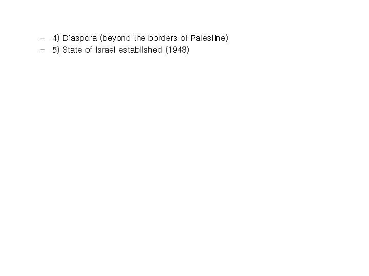 – 4) Diaspora (beyond the borders of Palestine) – 5) State of Israel established
