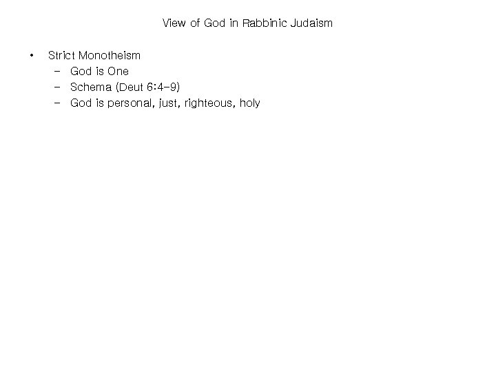 View of God in Rabbinic Judaism • Strict Monotheism – God is One –