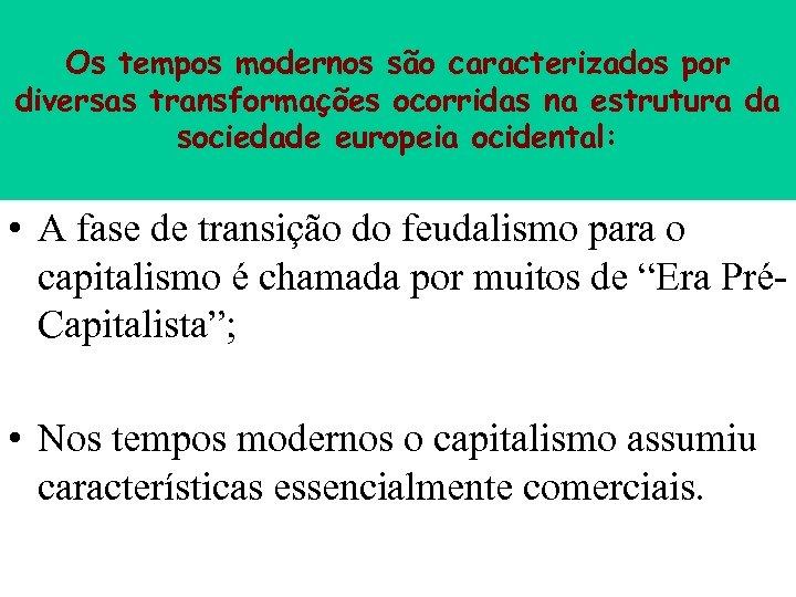 Os tempos modernos são caracterizados por diversas transformações ocorridas na estrutura da sociedade europeia