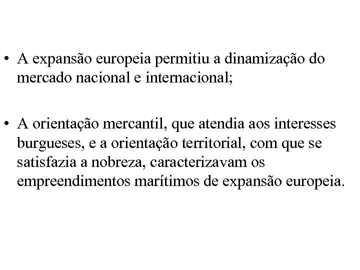 • A expansão europeia permitiu a dinamização do mercado nacional e internacional; •