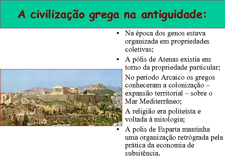 A civilização grega na antiguidade: • Na época dos genos estava organizada em propriedades