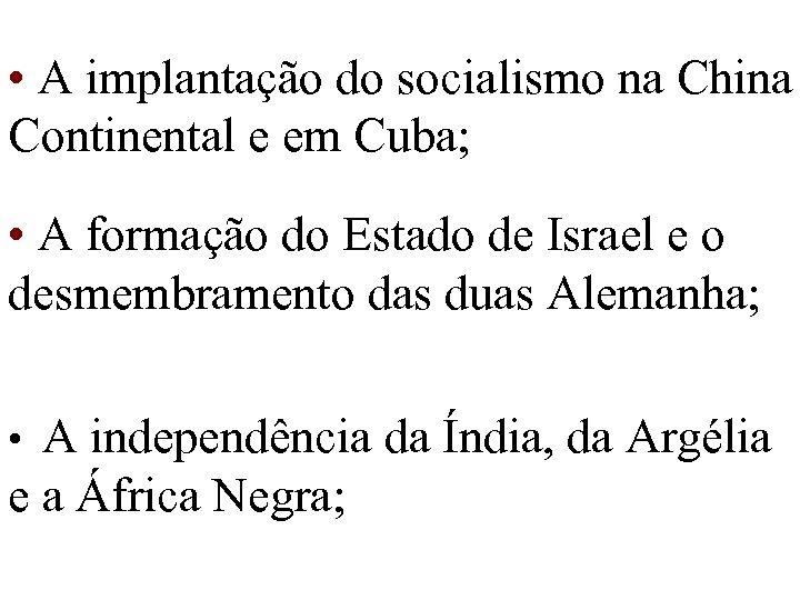 • A implantação do socialismo na China Continental e em Cuba; • A