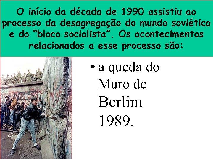 O início da década de 1990 assistiu ao processo da desagregação do mundo soviético