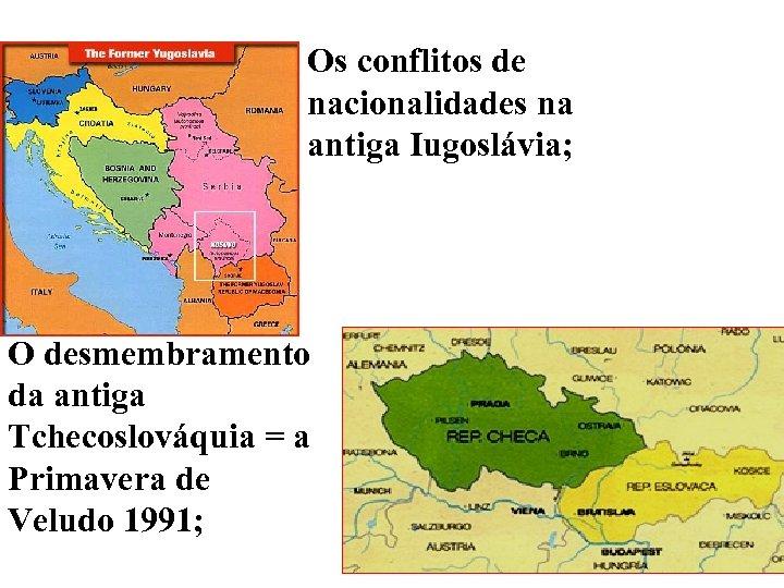 Os conflitos de nacionalidades na antiga Iugoslávia; O desmembramento da antiga Tchecoslováquia = a