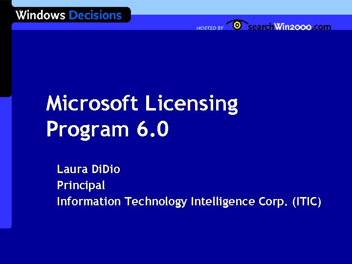 Microsoft Licensing Program 6. 0 Laura Di. Dio Principal Information Technology Intelligence Corp. (ITIC)
