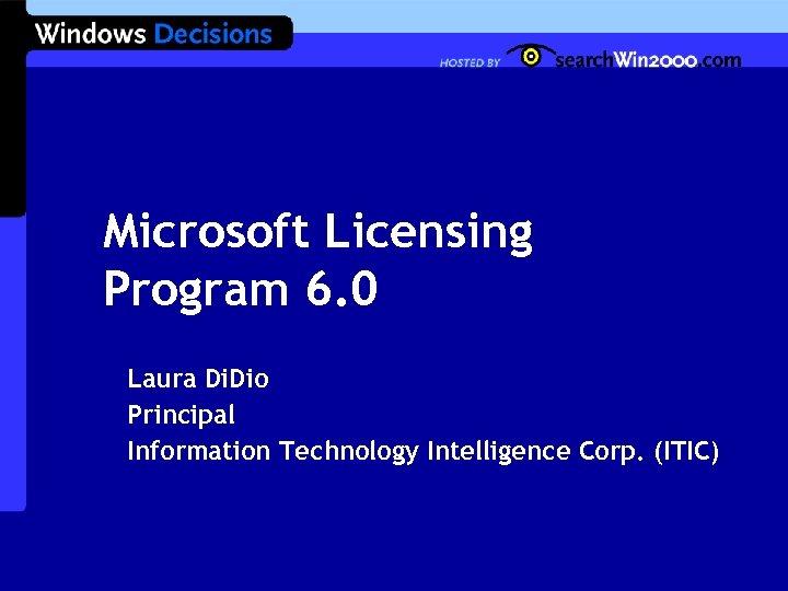 Microsoft Licensing Program 6. 0 Laura Di. Dio Principal Information Technology Intelligence Corp. (ITIC)