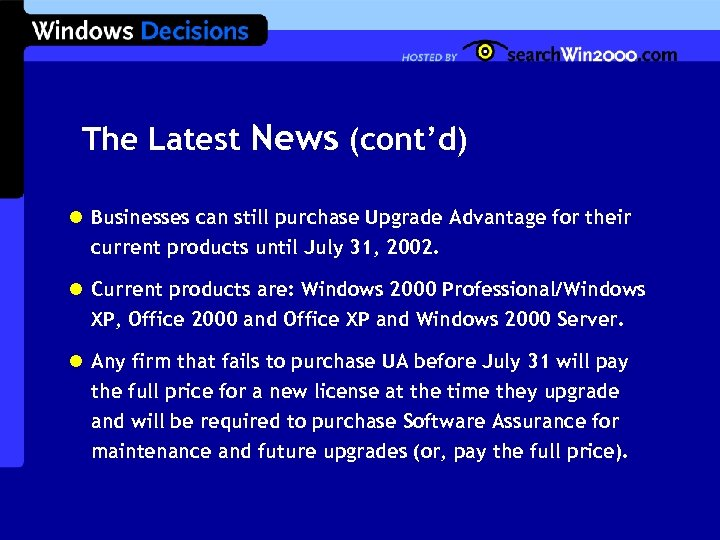 The Latest News (cont'd) l Businesses can still purchase Upgrade Advantage for their current
