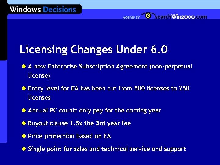 Licensing Changes Under 6. 0 l A new Enterprise Subscription Agreement (non-perpetual license) l