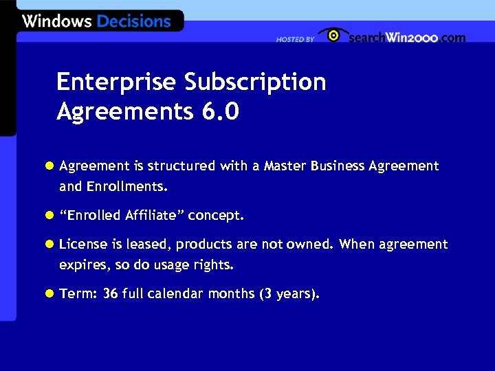 Enterprise Subscription Agreements 6. 0 l Agreement is structured with a Master Business Agreement