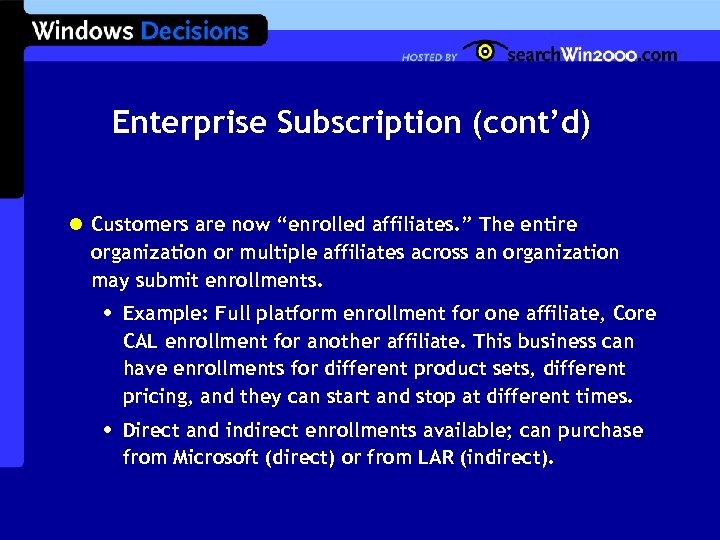 "Enterprise Subscription (cont'd) l Customers are now ""enrolled affiliates. "" The entire organization or"