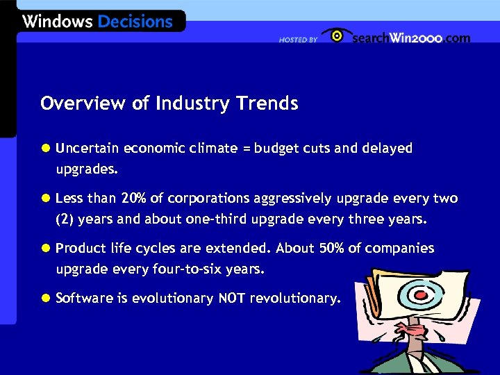 Overview of Industry Trends l Uncertain economic climate = budget cuts and delayed upgrades.