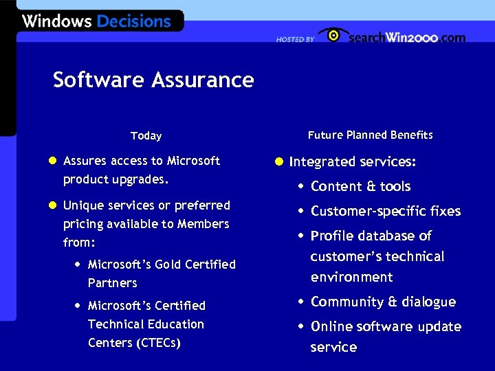 Software Assurance Future Planned Benefits Today l Assures access to Microsoft product upgrades. l