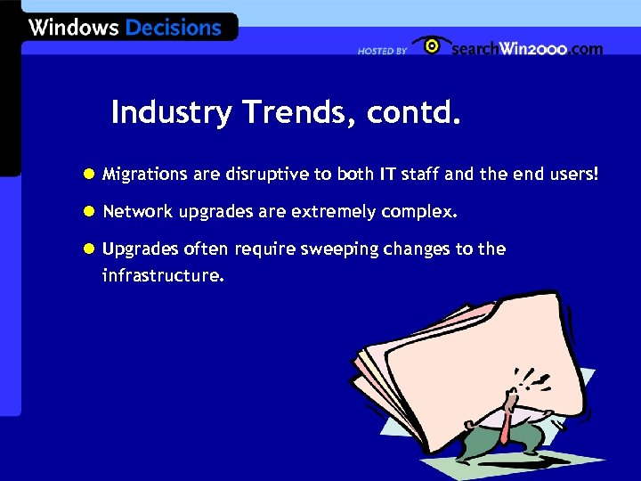 Industry Trends, contd. l Migrations are disruptive to both IT staff and the end