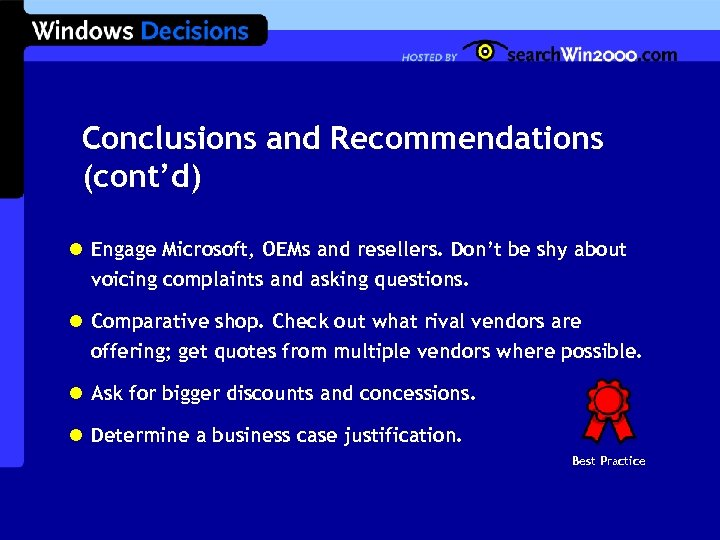 Conclusions and Recommendations (cont'd) l Engage Microsoft, OEMs and resellers. Don't be shy about