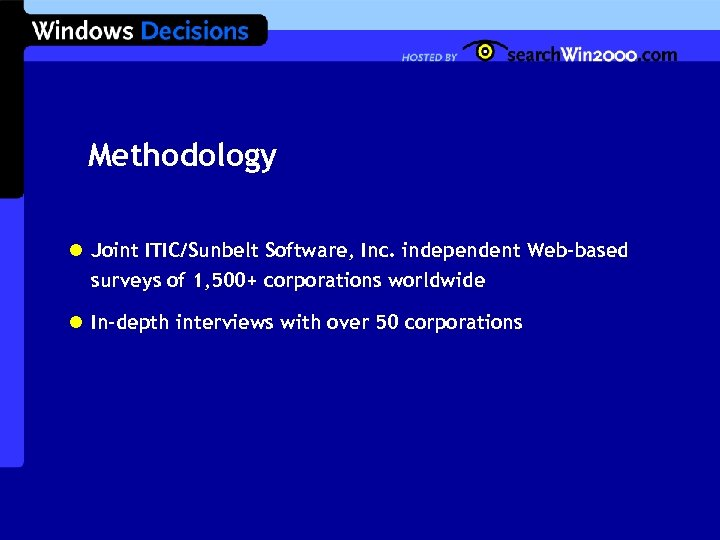 Methodology l Joint ITIC/Sunbelt Software, Inc. independent Web-based surveys of 1, 500+ corporations worldwide