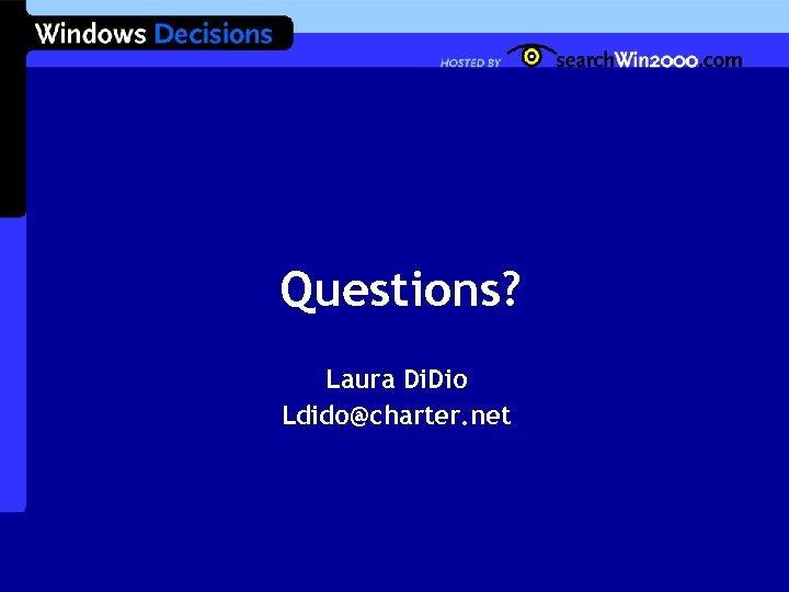 Questions? Laura Di. Dio Ldido@charter. net