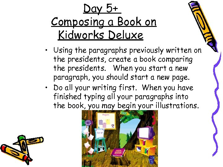 Day 5+ Composing a Book on Kidworks Deluxe • Using the paragraphs previously written