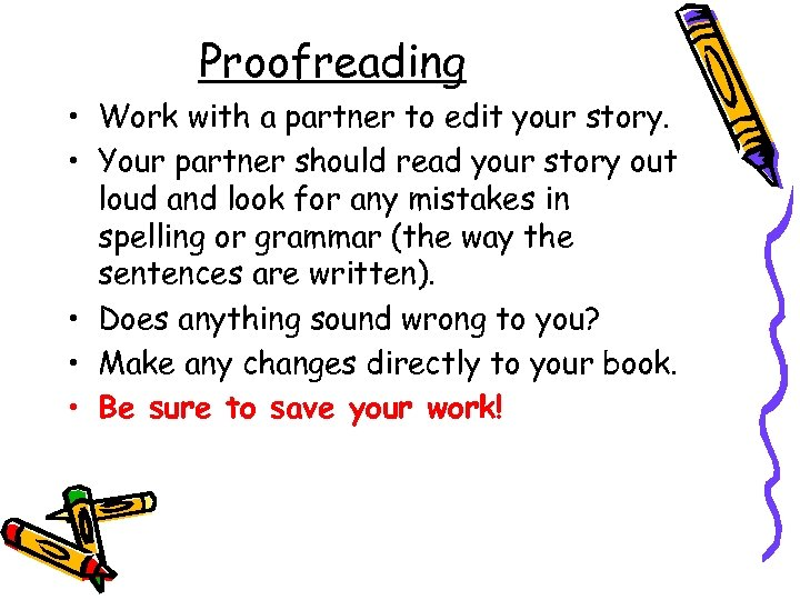 Proofreading • Work with a partner to edit your story. • Your partner should