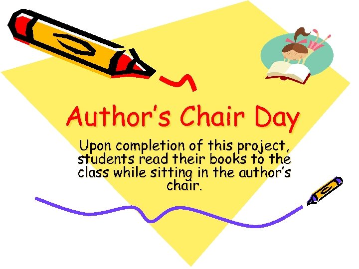 Author's Chair Day Upon completion of this project, students read their books to the