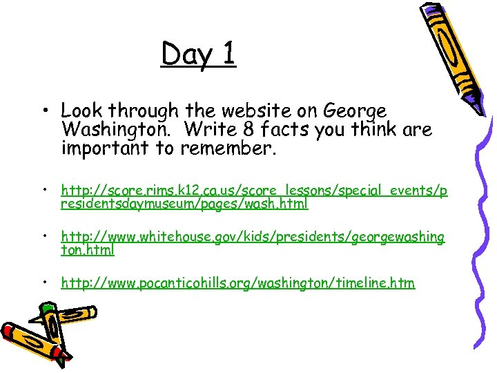 Day 1 • Look through the website on George Washington. Write 8 facts you