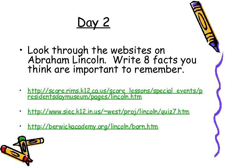 Day 2 • Look through the websites on Abraham Lincoln. Write 8 facts you
