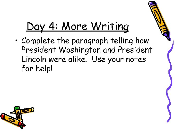Day 4: More Writing • Complete the paragraph telling how President Washington and President