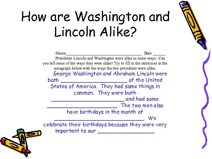 How are Washington and Lincoln Alike? Name___________________ Date ______ Presidents Lincoln and Washington were