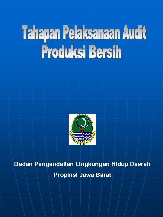 Badan Pengendalian Lingkungan Hidup Daerah Propinsi Jawa Barat