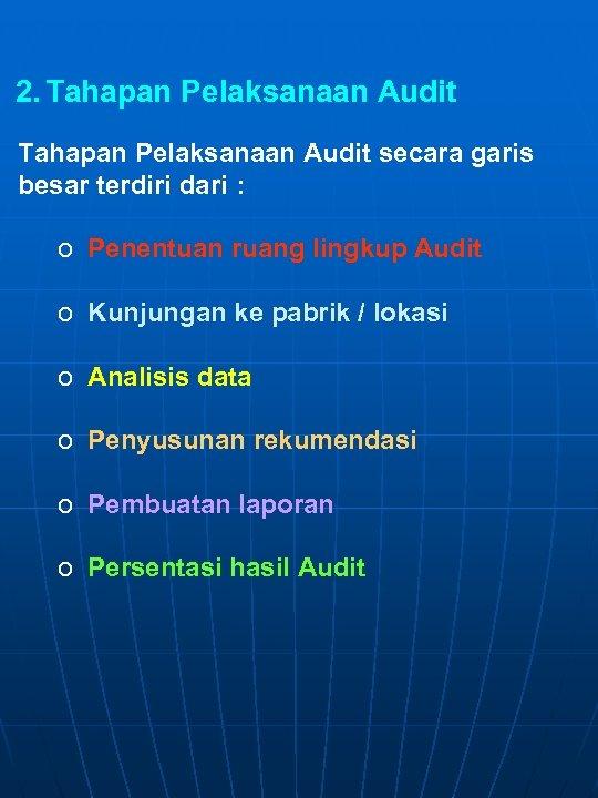 2. Tahapan Pelaksanaan Audit secara garis besar terdiri dari : o Penentuan ruang lingkup