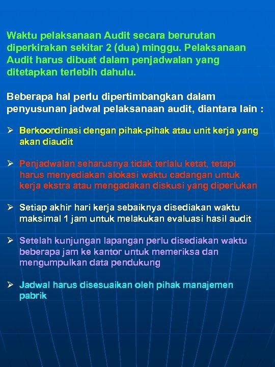 Waktu pelaksanaan Audit secara berurutan diperkirakan sekitar 2 (dua) minggu. Pelaksanaan Audit harus dibuat