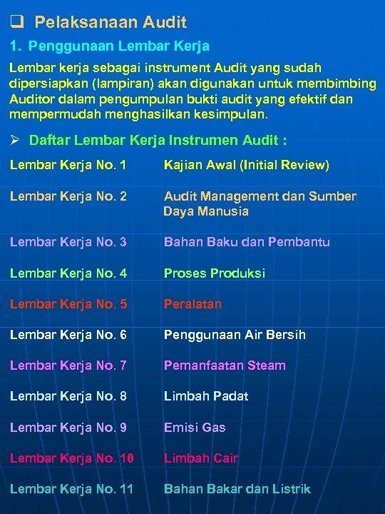 q Pelaksanaan Audit 1. Penggunaan Lembar Kerja Lembar kerja sebagai instrument Audit yang sudah