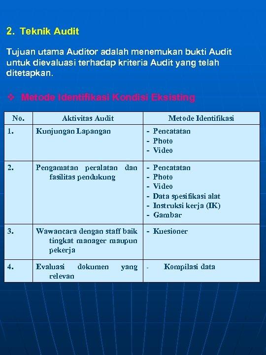 2. Teknik Audit Tujuan utama Auditor adalah menemukan bukti Audit untuk dievaluasi terhadap kriteria