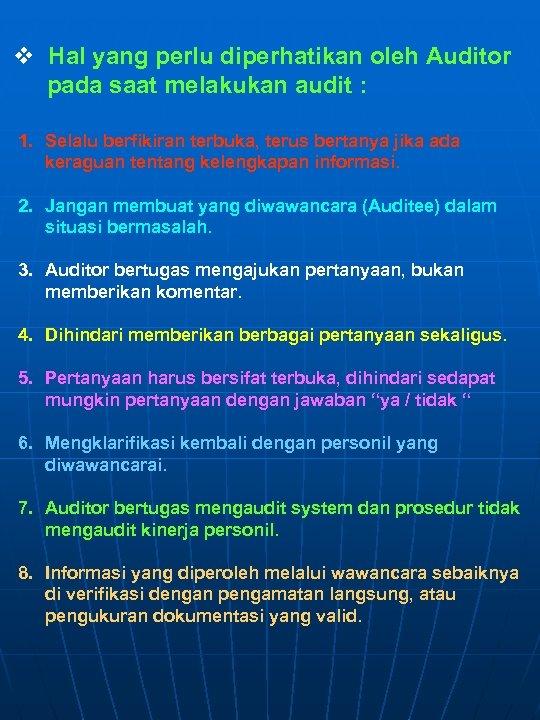 v Hal yang perlu diperhatikan oleh Auditor pada saat melakukan audit : 1. Selalu