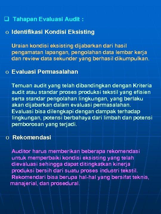 q Tahapan Evaluasi Audit : o Identifikasi Kondisi Eksisting Uraian kondisi eksisting dijabarkan dari