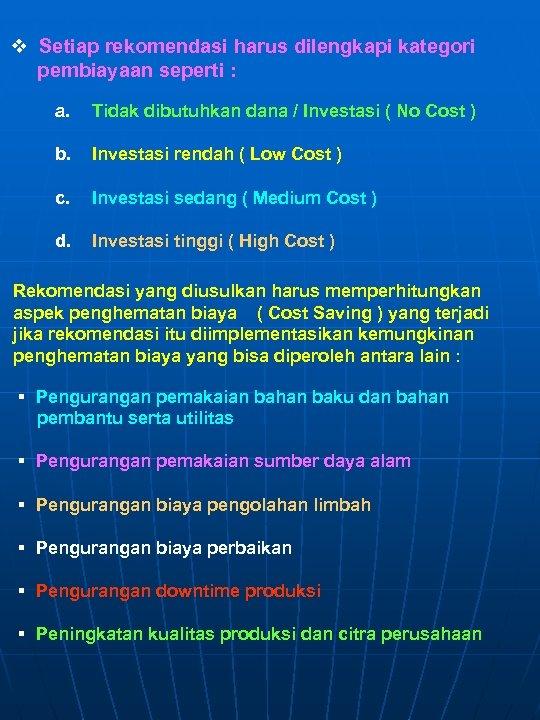 v Setiap rekomendasi harus dilengkapi kategori pembiayaan seperti : a. Tidak dibutuhkan dana /