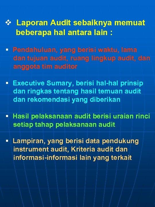 v Laporan Audit sebaiknya memuat beberapa hal antara lain : § Pendahuluan, yang berisi