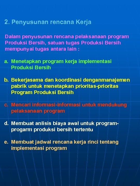 2. Penyusunan rencana Kerja Dalam penyusunan rencana pelaksanaan program Produksi Bersih, satuan tugas Produksi