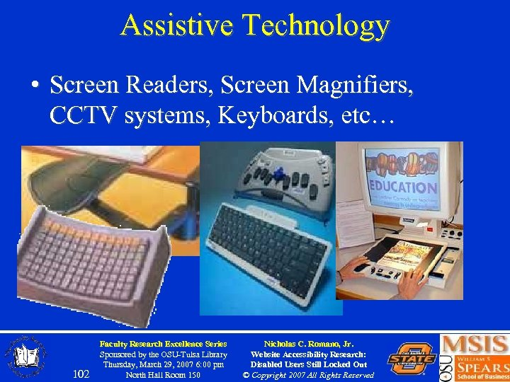 Assistive Technology • Screen Readers, Screen Magnifiers, CCTV systems, Keyboards, etc… 102 Faculty Research