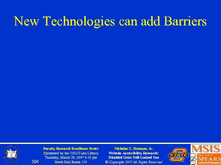 New Technologies can add Barriers 104 Faculty Research Excellence Series Sponsored by the OSU-Tulsa