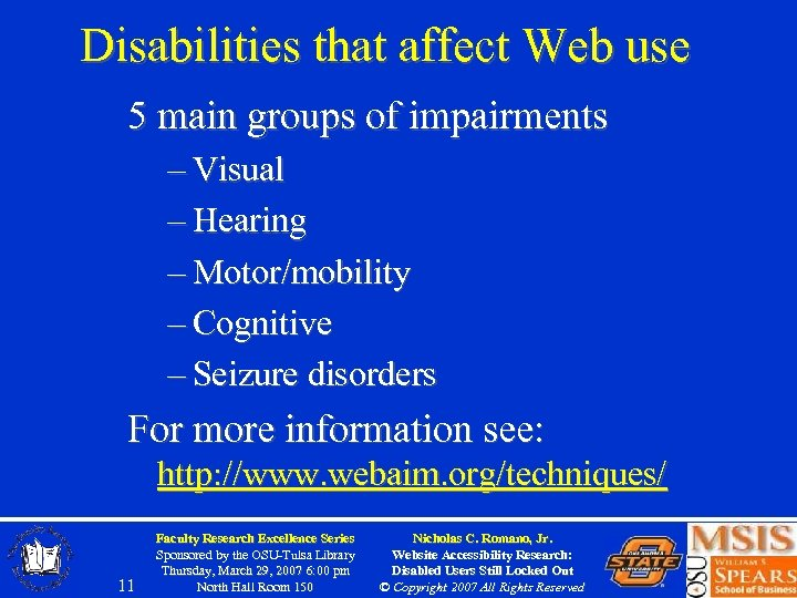 Disabilities that affect Web use 5 main groups of impairments – Visual – Hearing