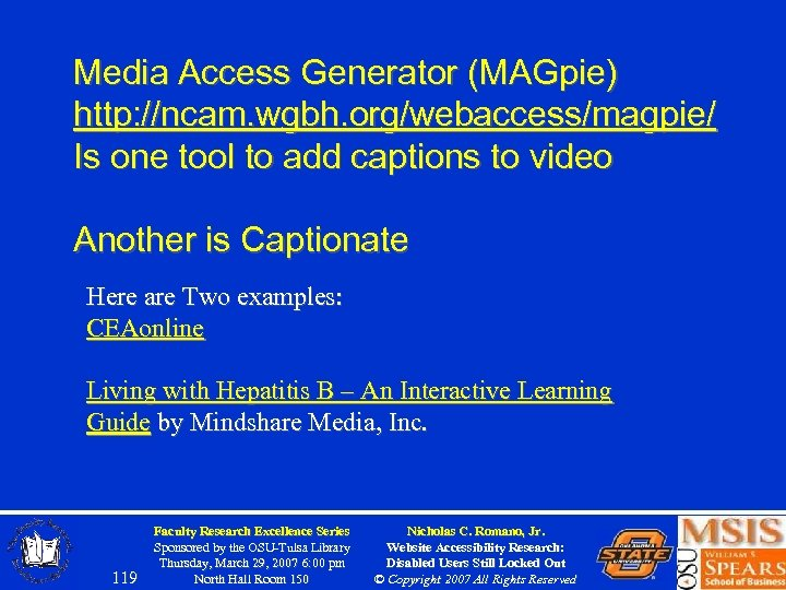 Media Access Generator (MAGpie) http: //ncam. wgbh. org/webaccess/magpie/ Is one tool to add captions