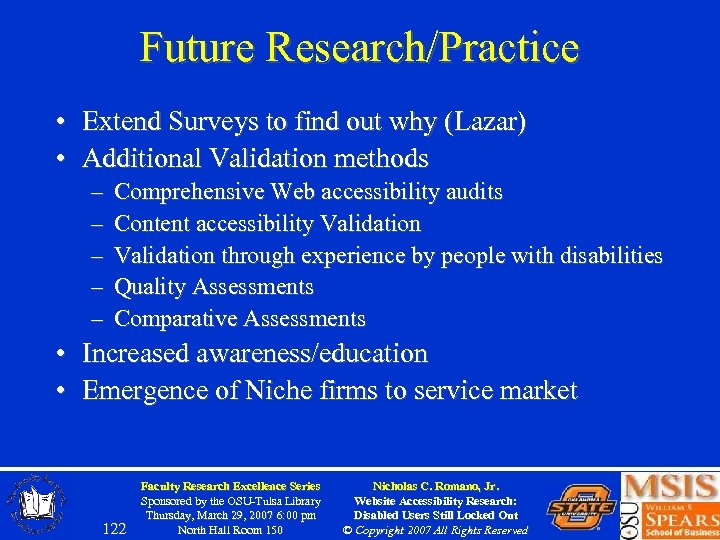 Future Research/Practice • Extend Surveys to find out why (Lazar) • Additional Validation methods