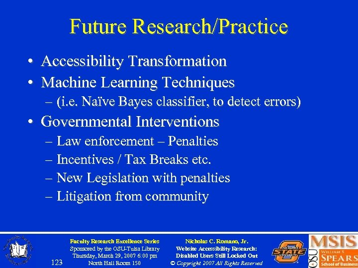 Future Research/Practice • Accessibility Transformation • Machine Learning Techniques – (i. e. Naïve Bayes