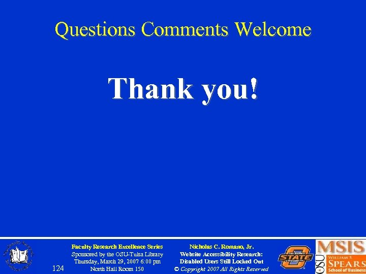 Questions Comments Welcome Thank you! 124 Faculty Research Excellence Series Sponsored by the OSU-Tulsa