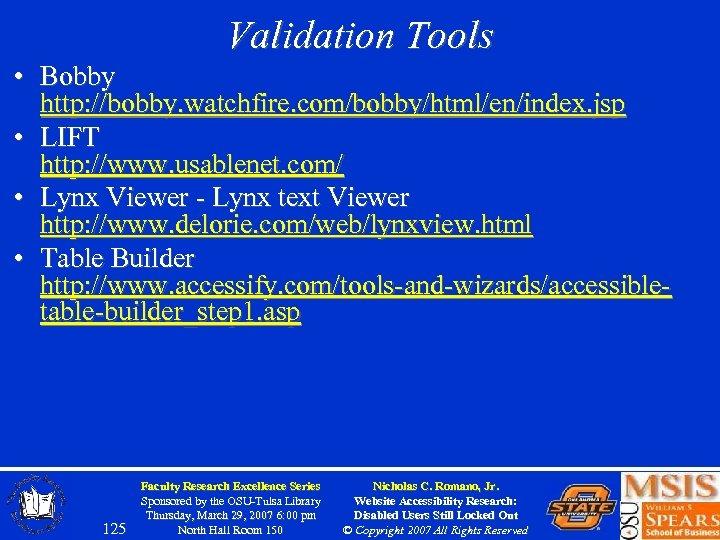 Validation Tools • Bobby http: //bobby. watchfire. com/bobby/html/en/index. jsp • LIFT http: //www. usablenet.