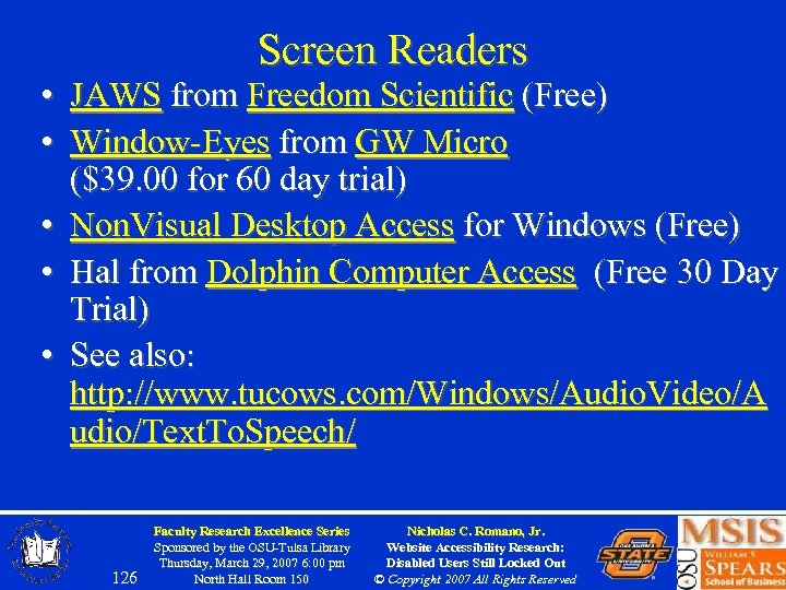 Screen Readers • JAWS from Freedom Scientific (Free) • Window-Eyes from GW Micro ($39.