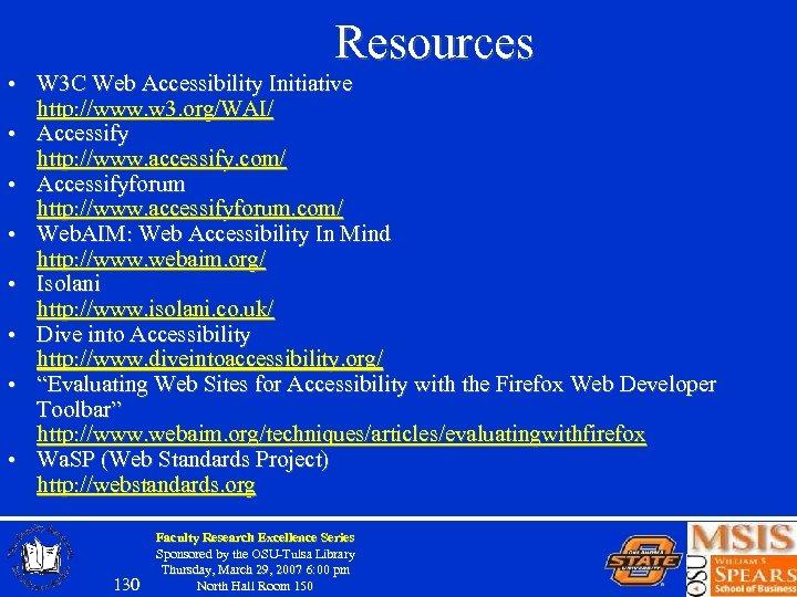 Resources • W 3 C Web Accessibility Initiative http: //www. w 3. org/WAI/ •