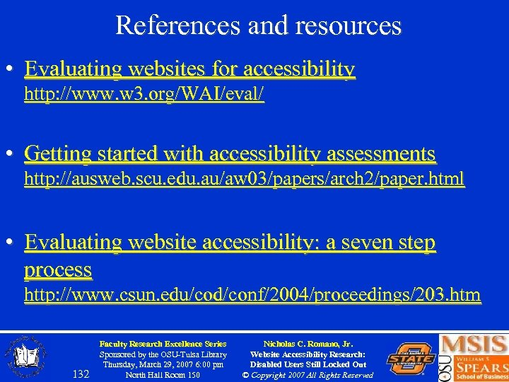 References and resources • Evaluating websites for accessibility http: //www. w 3. org/WAI/eval/ •